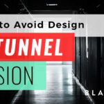 How to Avoid Design Tunnel Vision