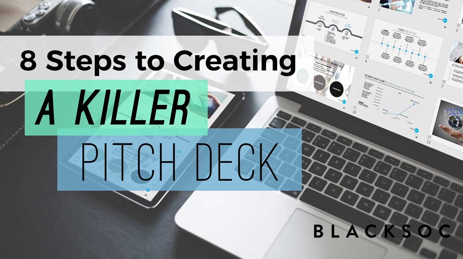 8 Steps To Creating A Killer Pitch Deck - BLACKSOC